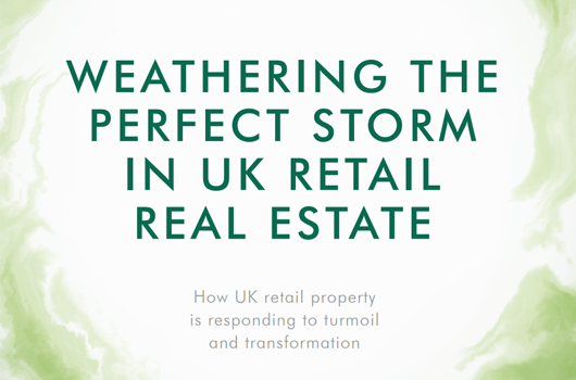 "<strong><font size=""6"">Weathering The Perfect Storm In UK Retail Real Estate</strong></font>"